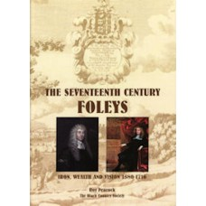 The Seventeenth Century Foleys: Iron, Wealth and Vision 1580 - 1716