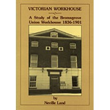 Victorian Workhouse - A Study of the Bromsgrove Union Workhouse 1836-1901
