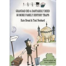 Grandad Did a Dastardly Deed - 50 More Family History Traps By Kate Broad & Toni Neobard