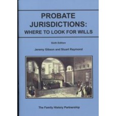 Probate Jurisdictions Where To Look For Wills (6th Edition 2016) By Jeremy Gibson & Stuart Raymond
