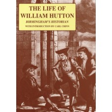 William Hutton, The Life of - Birmingham's Historian, with introduction by Carl Chinn
