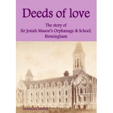 Deeds of Love: The story of Josiah Mason's Orphanage in Birmingham