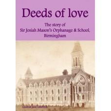 Deeds of Love: The story of Josiah Mason's Orphanage in Birmingham