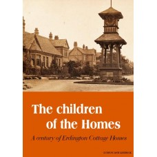 The Children of the Homes: A Century of Erdington Cottage Homes