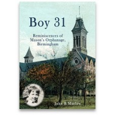 Boy 31: Reminiscences of Mason's Orphanage, Birmingham