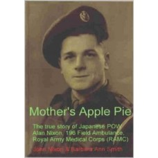 Mother's Apple Pie: The True Story of Japanese POW Alan Nixon, 196 Field Ambulance Royal Army Medical Corps (RAMC)