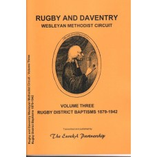 Rugby and Daventry Wesleyan Methodist Circuit Volume Three - Rugby District Baptisms 1879-1942