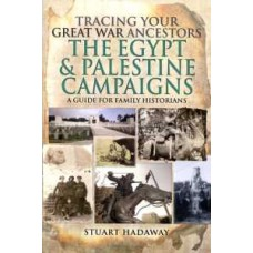 Tracing Your Great War Ancestors: The Egypt & Palestine Campaigns (Paperback) By Stuart Hadaway (Author)