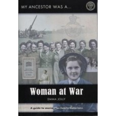 My Ancestor was a Woman at War - A guide to sources for family historians
