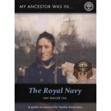 My Ancestor was in the Royal Navy - A Guide To Sources For Family Historians By Ian Waller