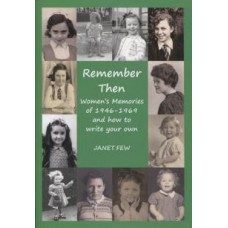Remember Then - Women's memories Of 1946 - 1969 & How To Write Your Own By Janet Few