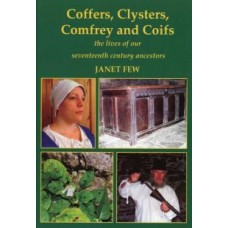 Coffers, Clysters, Comfrey & Coifs - The Lives Of Our Seventeenth Century Ancestors By Janet Few