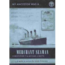 My Ancestor Was A Merchant Seaman (Second Edition) - A Guide To Sources For Family Historians By Christopher T & Michael  J Watts
