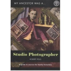 My Ancestor Was A Studio Photographer - A Guide To Sources For Family Historians By Robert Pols
