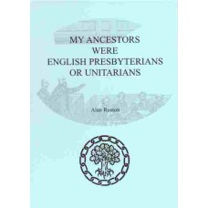 My Ancestors Were English Presbyterians Or Unitarians - How Can I Find Out More About Them? (2nd edition) By Alan Ruston