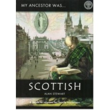 My Ancestor Was Scottish - A Guide To Sources For Family Historians By Alan Stewart