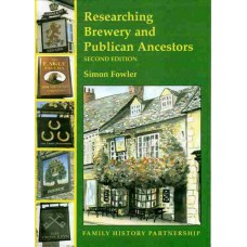 Researching Brewery and Publican Ancestors, Second Edition (2009) By Simon Fowler
