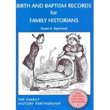 Birth and Baptism Records for Family Historians By Stuart A Raymond