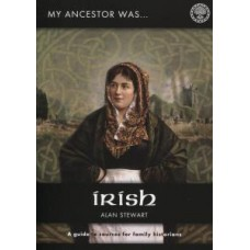 My Ancestor Was Irish - A Guide To Sources For Family Historians By Alan Stewart