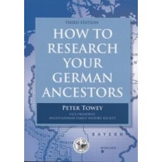 How to Research your German Ancestors (Third Edition) By Peter Towey