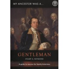 My Ancestor Was A Gentleman - A Guide To Sources For Family Historians By Stuart A Raymond
