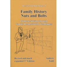 Family History Nuts and Bolts 3rd Edition - Family History Problem Solving through Family Reconstitution Techniques