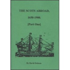 Scots Abroad, 1650-1900 (Part One) By David Dobson