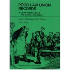 Poor Law Union Records – Volume 3 - South West England, The Marches & Wales By Jeremy Gibson & Colin Rogers