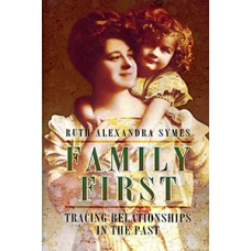 Family First: Tracing Relationships in the Past (Hardback) Ruth Alexandra Symes