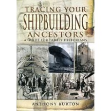 Tracing Your Shipbuilding Ancestors (Paperback) By Anthony Burton