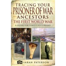 Tracing Your Prisoner of War Ancestors: The First World War (Paperback) By Sarah Paterson
