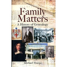 Family Matters: A History of Genealogy (Hardback) By Michael Sharpe