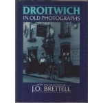 Droitwich in Old Photograqphs: from the collection of J. O. Brettell - Used