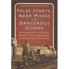 False Starts, Near Misses and Dangerous Goods: Railwaymen's  stories about the challenges of running a railway - used
