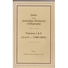 Index in the Australian Dictionary of Biography: Volumes 1 & 2 (A to Z - 1788-1850) - Used