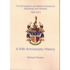The Birmingham and Midland Society for Genealogy and Heraldry 1963-2013: a 50th Anniversary History - Used