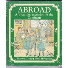 Abroad A Victorian Excursion To The Continent By Thomas Crane & Ellen Houghton - Used