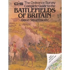 The Ordnance Survey Complete Guide To The - Battlefields Of Britain - By David Smurthwaite - USED
