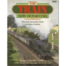 The Train Now Departing: Personal Memories of the Last Days of Steam - Used