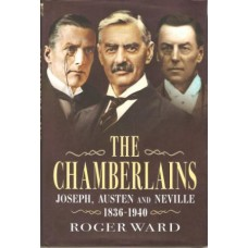 The Chamberlains Joseph, Austen and Neville 1836-1940 - Used