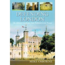 Defending London   The Military Landscape from Prehistory to the Present - Used