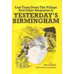 Last Tram Down The Village And Other memories of Yesterday's Birmingham - used