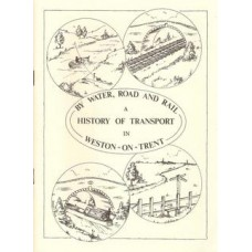 By Water, Road and Rail A History of Transport In Weston-on-Trent - Used