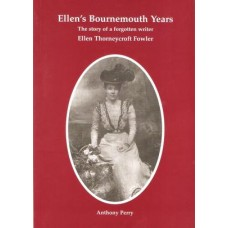 Ellen's Bournemouth Years: the Story of a Forgotten Writer Ellen Thorneycroft Fowler- Used