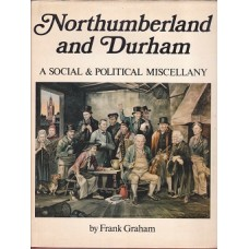Northumberland & Durham - A Social & Political Miscellany - By Frank Graham - Used