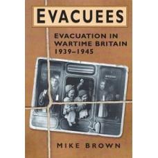Evacuees - Evacuation In Wartime Britain 1939 - 1945 - By Mike Brown - USED