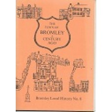 The Town Of Bromley A Century Ago - Bromley Local History No. 8 - USED