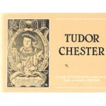 Tudor Chester - A Study Of Chester In The Reigns Of The Tudor Monarchs, 1485 - 1603 - USED