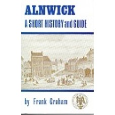 Alnwick - A Short History & Guide - By Frank Graham  - USED