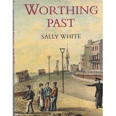 Worthing Past - By Sally White - 2000 - USED